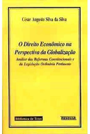 O Direito Economico na Perpect da Globalizaca - Silva,Cesar Augusto Silva da | Hoshan.org