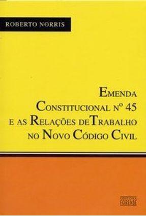 Emenda Constitucional Nº 45 e as Relações de Trabalho no Novo Código Civil - Norris,Roberto pdf epub