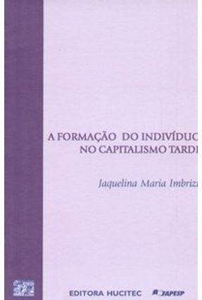 A Formação do Indivíduo no Capitalismo Tardio - Imbrizi,Jaquelina Maria | Hoshan.org
