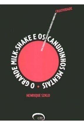 O Grande Milk - Shake e os Canudinhos Mentais - Uma Divertida Viagem Pelo Saboroso Mundo da ... - Szklo,Henrique   Tagrny.org