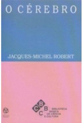 O Cérebro - Robert,Jacques-michel   Hoshan.org
