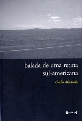 Balada de uma Retina Sul - Americana - Machado,Carlos   Hoshan.org