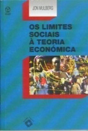 Limites Sociais À Teoria Económica, os - Jon Mulberg   Hoshan.org