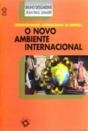 Novo Ambiente Internacional, o - B. Desgardins | Hoshan.org