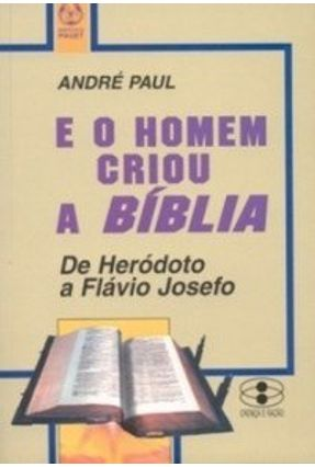 E o Homem Criou a Bíblia - André Paul pdf epub