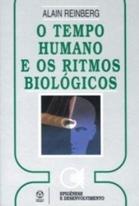 Tempo Humano e os Ritmos Biológicos, o - Alain Reinberg | Hoshan.org