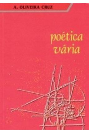 Poética Vária - Cruz,António Oliveira | Hoshan.org