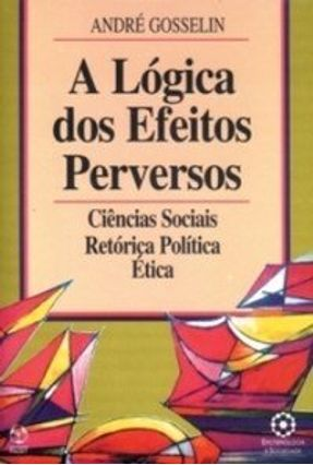 Lógica dos Efeitos Perversos, a - André Gosselin pdf epub