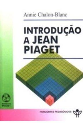 Introdução a Jean Piaget - Annie Chalon-Blanc | Tagrny.org