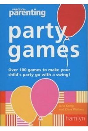 Party Games - Practical Parenting - Walters,Clare Kemp,Jane   Tagrny.org