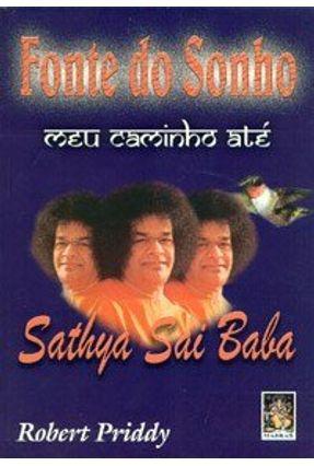 Fonte de Sonho Meu Caminho Ate Sathya Sai Bab - Priddy,Robert pdf epub