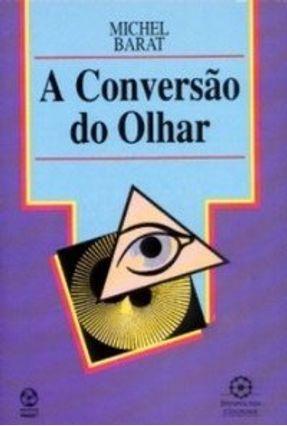 Conversão do Olhar, a - Michel Barat | Nisrs.org