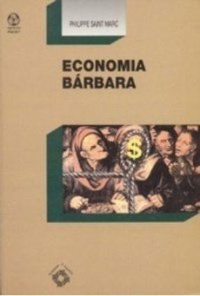 Economia Bárbara - Philippe Saint Marc | Hoshan.org
