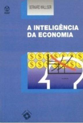 Inteligência da Economia, a - Bernard Walliser | Nisrs.org