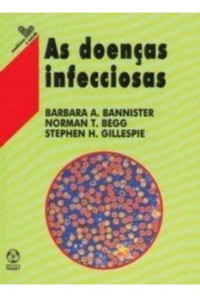 Doenças Infecciosas, as - Barbara A. Bannister Normam T. Begg | Hoshan.org