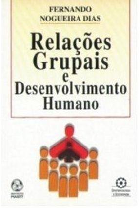 Relações Grupais e Desenvolvimento Humano - Fernando Nogueira Dias | Tagrny.org