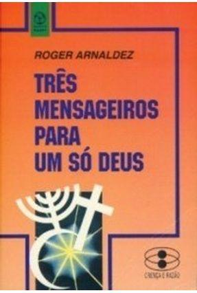 Três Mensageiros para um Só Deus - Roger Arnaldez   Tagrny.org
