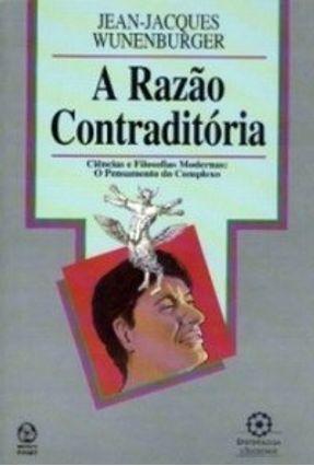 Razão Contraditória, a - Jean-Jacques Wunenburger | Hoshan.org