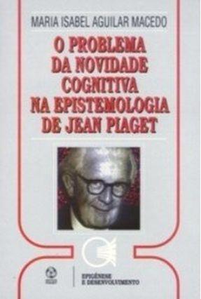 Problema da Novidade Cognitiva na Epist. De J. Piaget, o - Maria Isabel A. Macedo | Hoshan.org