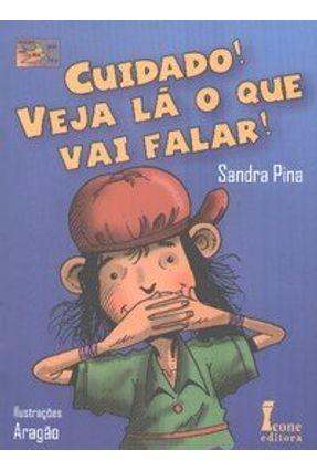 Cuidado ! Veja Lá o que Vai Falar ! - Col. Bem-te-vi Bem-te-li - Pina,Sandra | Hoshan.org
