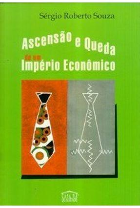 Ascensão e Queda de um Império Econômico - Souza,Sérgio Roberto | Nisrs.org