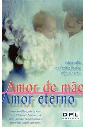 Amor de Mãe, Amor Eterno - Sattin,Salete | Tagrny.org