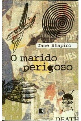 O Marido Perigoso - Shapiro,Jane | Hoshan.org