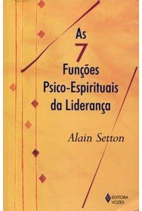 As 7 Funções Psico - Espirituais da Liderança - Setton,Alain | Nisrs.org