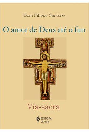 O Amor de Deus Até o Fim - Via-sacra - Santoro,Dom Filippo | Hoshan.org