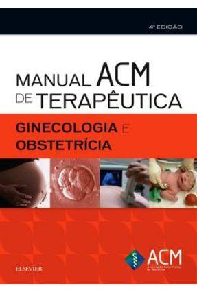 Manual Acm De Terapêutica Em Ginecologia e Obstetricia Manual Acm De Terapeutica Em Ginecologia E Obstetricia - 4ª Ed