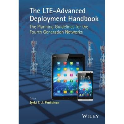 The LTE-Advanced Deployment Handbook - The Planning Guidelines for the Fourth Generation Networks