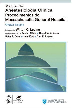 Manual de Anestesiologia Clínica - Procedimentos do Massachusetts General Hospital - Dunn,Peter F. | Hoshan.org