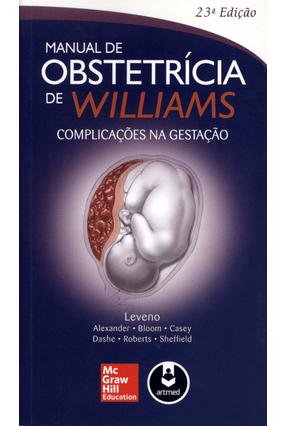 Manual de Obstetrícia de Williams - Complicações na Gestação - 23ª Ed. 2014 - Gary,F. Leveno,Kenneth J. pdf epub