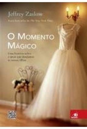 O Momento Mágico - Uma História Sobre o Amor Que Desejamos Às Nossas Filhas - Zaslow,Jeffrey   Hoshan.org