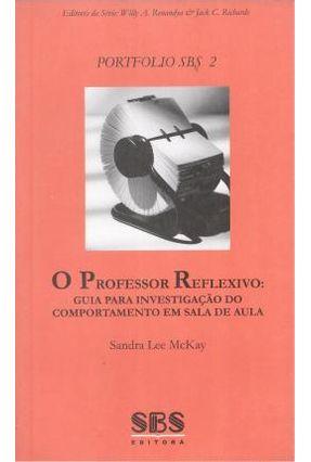 O Professor Reflexivo: Guia Para Investigação do Comportamento Em Sala de Aula - Série Portfolio Sbs 2