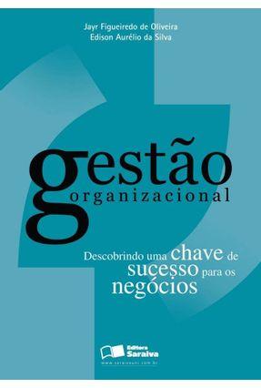 Gestão Organizacional - Descobrindo uma Chave de Sucesso para os Negócios - Oliveira,Jayr Figueiredo de Silva,Edison Aurélio da | Hoshan.org