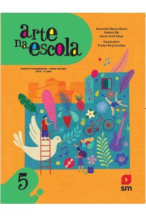 Arte na Escola 5 - Coleção Arte na Escola - Edição 2019 - Buoro,Anamelia Bueno Aly,Andrea Amar,Karen Greif pdf epub
