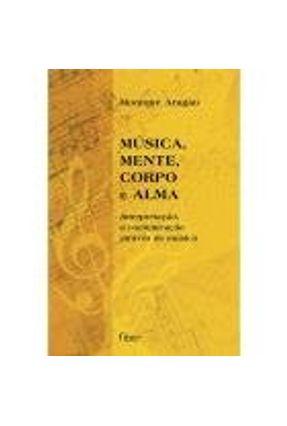 Música, Mente, Corpo e Alma - Interpretação, a Comunicação Através da Música