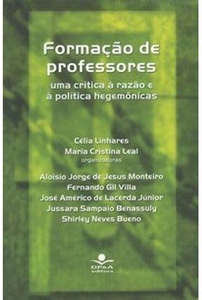 Formação de Professores - Uma Crítica À Razão e À Política Hegemônicas - Linhares,Celia Leal,Maria Cristina pdf epub