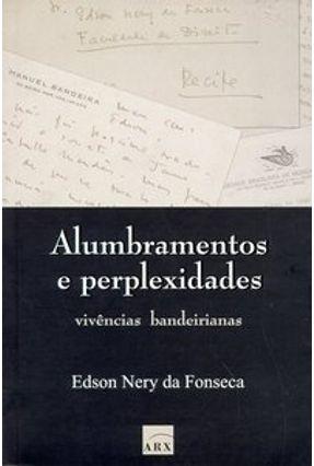Alumbramentos e Perplexidades - Vivências Bandeirianas - Fonseca,Edson Nery da   Tagrny.org