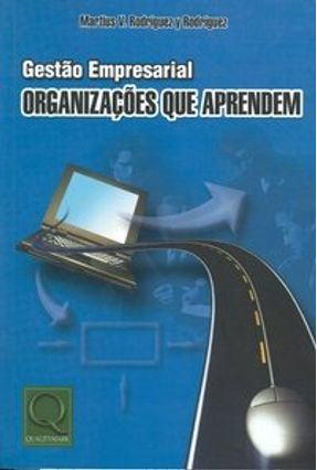 Gestão Empresarial - Organizações Que Aprendem - Rodriguez,Martius Vicente   Nisrs.org