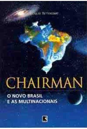 Chairman O Novo Brasil e As Multinacionais - Bittencourt,Getulio | Nisrs.org