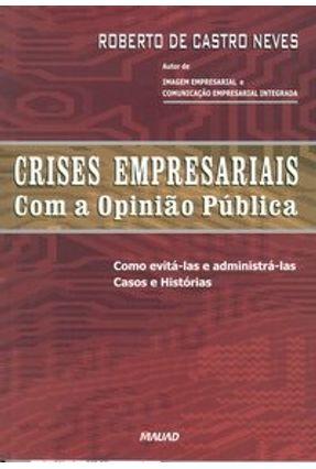 Crises Empresariais Com A Opinião Pública - Neves,Roberto de Castro | Hoshan.org