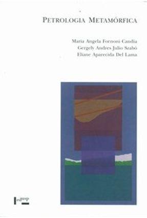 Petrologia Metamórfica - Lama,Eliane Aparecida Del Szabó,Gergely Andres Julio Candia,Maria Angela Fornoni pdf epub
