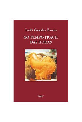 No Tempo Frágil das Horas - Ferreira,Luzila Goncalves | Tagrny.org