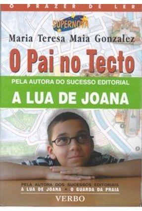 O Pai no Tecto - O Prazer de Ler - Gonzalez,Maria Teresa Maia | Tagrny.org