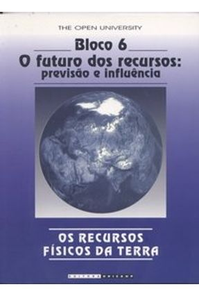 Os Recursos Físicos da Terra - Bloco 6 - O Futuro dos Recursos - Previsão e Influência - Brown,Geoff   Nisrs.org
