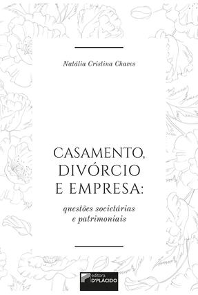 Casamento, Divórcio e Empresa - Questões Societárias e Patrimoniais - Cristina Chaves,Natália pdf epub