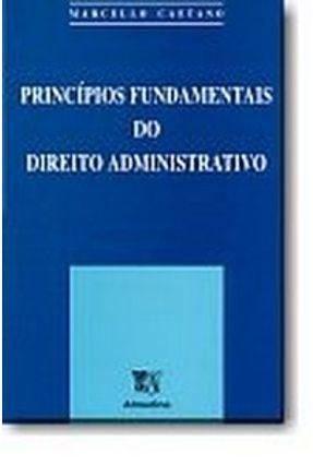 Princípios Fundamentais do Direito Administrativo - Caetano,Marcello | Tagrny.org