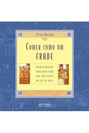 Comer Como Um Frade - Betto,Frei | Tagrny.org